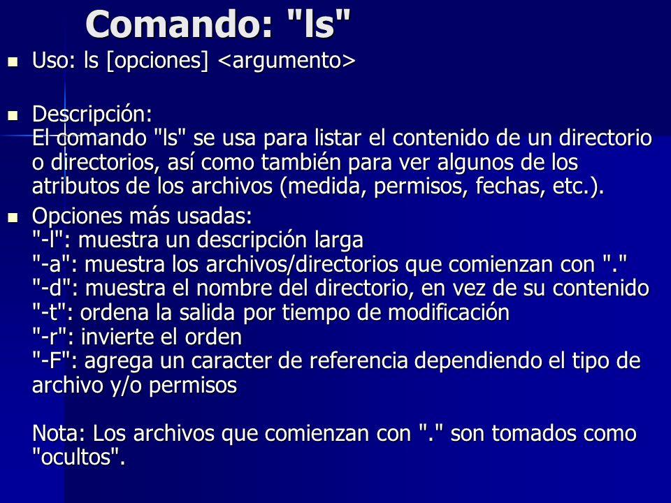Comando: ls Uso: ls [opciones] <argumento>